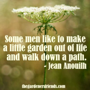 ... garden out of life and walk down a path - Jean Anouith #garden #quote