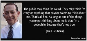 quote-the-public-may-think-i-m-weird-they-may-think-i-m-crazy-or ...