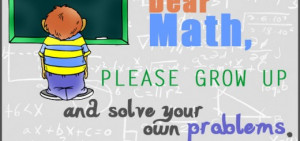Dear Math - please grow up - Funny Quote