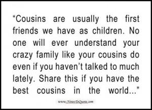Back > Quotes For > Quotes About Cousins Being Like Sisters