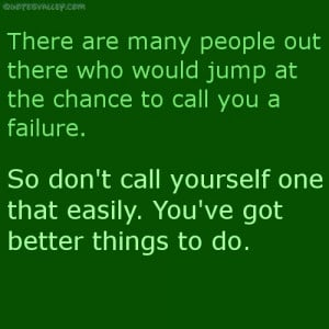 You've Got Better Things To Do ~ Failure Quote
