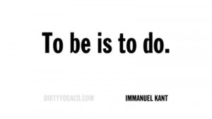 Immanuel Kant, DirtyYoga® Quote Collection 344. For more: www ...