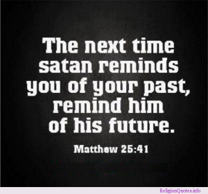 Bible verse telling you to remind satan of his future when he tries to ...