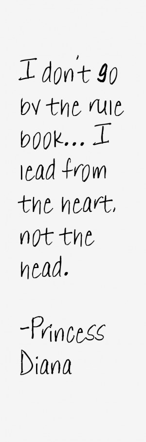 don't go by the rule book... I lead from the heart, not the head ...