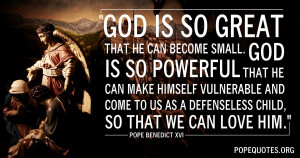 god-is-so-great-that-he-can-become-small-pope-benedict-xvi.jpg