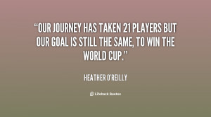 Our journey has taken 21 players but our goal is still the same, to ...
