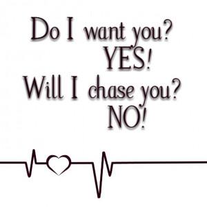 Yes i want but i wont chase you