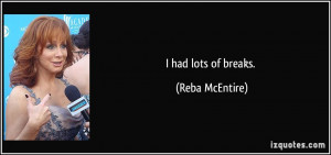 had lots of breaks. - Reba McEntire