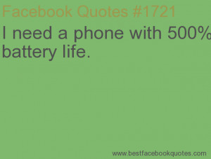 ... phone with 500% battery life.-Best Facebook Quotes, Facebook Sayings