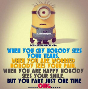 When you cry nobody sees your tears - Minion Quotes