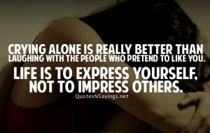 Crying alone is really better than laughing with the people who ...