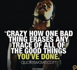 Crazy how one bad thing erases any trace of all of the good things you ...