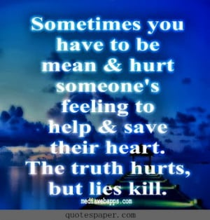 ... hurt someone s feeling to help and save their heart the truth hurts