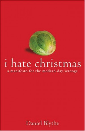 Hate Christmas: A Manifesto for the Modern Day Scrooge