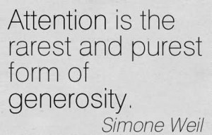 Attention Is The Rarest And Purest Form Of Generosity. - Simone Weil