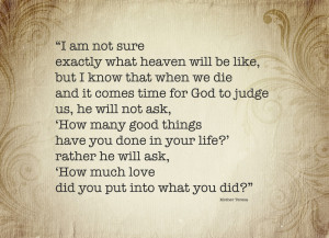 ... found on the net, containing beautiful quotations by Mother Teresa