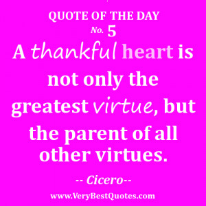 ... is not only the greatest virtue, but the parent of all other virtues