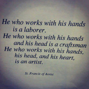 st. francis of assisi quote - he who works with his hands is a laborer ...