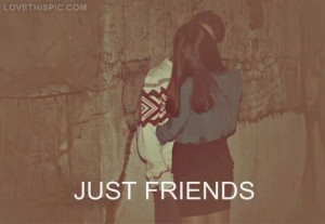 Just friends Love Love quotes