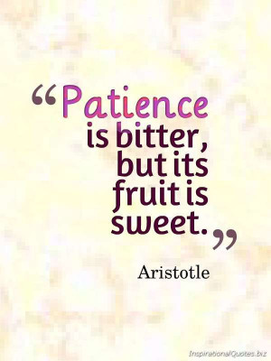 """... Patience is bitter, but its fruit is sweet."""" Inspirational Quote by"""