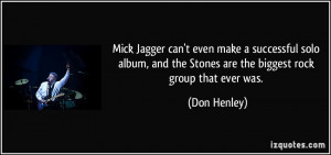 Mick Jagger can't even make a successful solo album, and the Stones ...