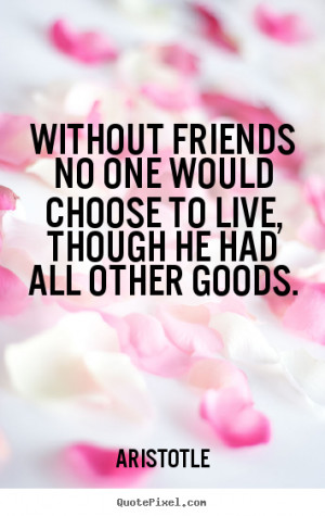 Make picture quotes about friendship - Without friends no one would ...