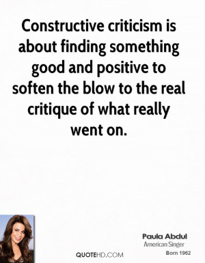 Constructive criticism is about finding something good and positive to ...