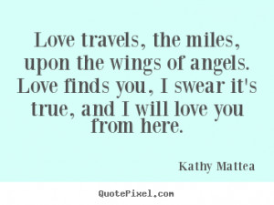 Love quotes - Love travels, the miles, upon the wings of angels. love ...