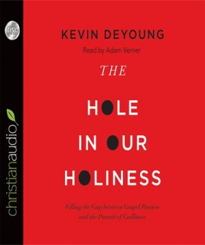 The Hole in Our Holiness | Kevin DeYoung