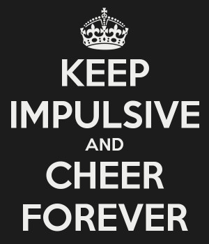 Impulsive Keep impulsive and cheer