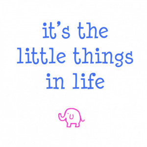 Of Cute Picture Quotes For Facebook: It Is The Little Things In Life ...