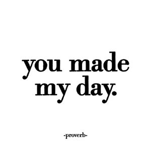 """Home / Gifts / Quotables / Cards / """"You made my day."""" -Proverb"""