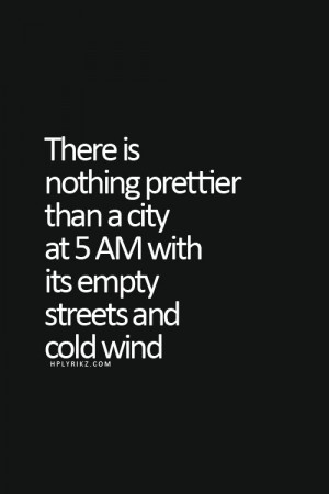Quotes, Country Quotes, 5Am Quotes, Empty Cities, Empty Street, Cold ...
