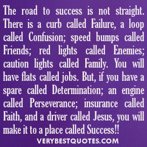 The road to success is not straight. There is a curb called Failure, a ...