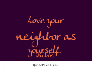 Quotes About Love Your Neighbor : custom poster quotes about love - Love your neighbor as yourself