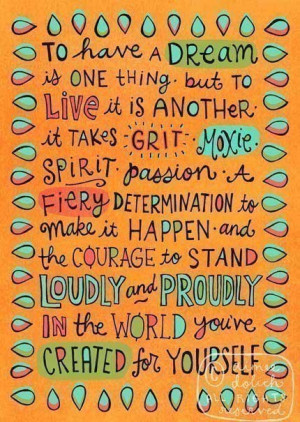 ... another it's takes grit moxie, spirit, passion a fiery determination