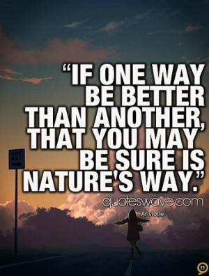 If one way be better than another, that you may be sure is nature's ...