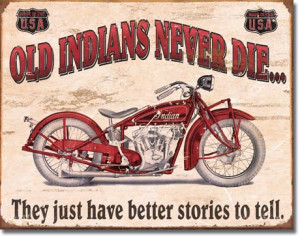 Tin Sign Old Indians Never Die - Better Stories.