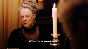 Serial Quotes – Violet Crawley in Downton Abbey