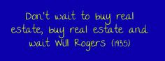 Don't wait to buy real estate, buy real estate and... More