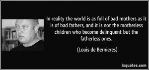 In reality the world is as full of bad mothers as it is of bad fathers ...