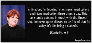 fine, but I'm bipolar. I'm on seven medications, and I take medication ...