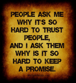 People ask me why it's so hard to trust people,and I ask them why is ...