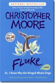 ... , and surprising, Fluke is Christopher Moore at his outrageous best