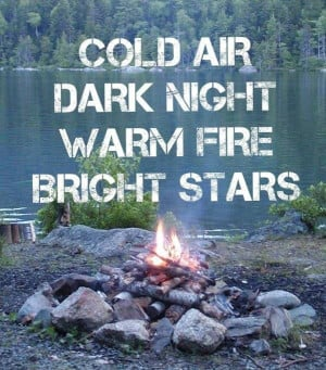 Cold Air Dark Night Warm Fire Bright Stars - Camping Quotes