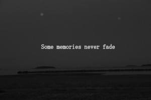 ... up memory memories some fade away go away Sometimes fading dont fade