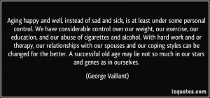 Aging happy and well, instead of sad and sick, is at least under some ...