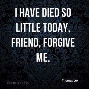 Please Forgive me Friend Quotes Today Friend Forgive me