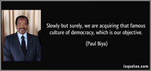 ... acquiring that famous culture of democracy, which is our objective