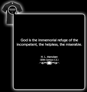 Mencken Quote (God is the immemorial refuge of the incompetent) T ...